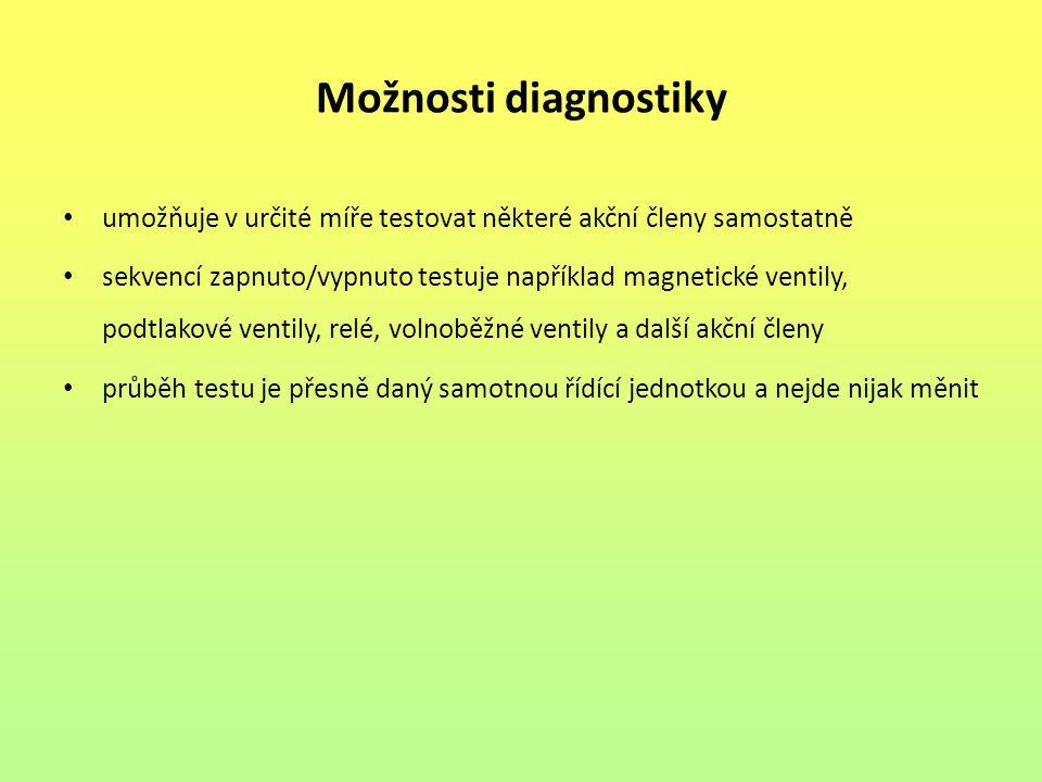 Možnosti diagnostiky umožňuje v určité míře testovat některé akční členy samostatně sekvencí zapnuto/vypnuto testuje například magnetické ventily, pod
