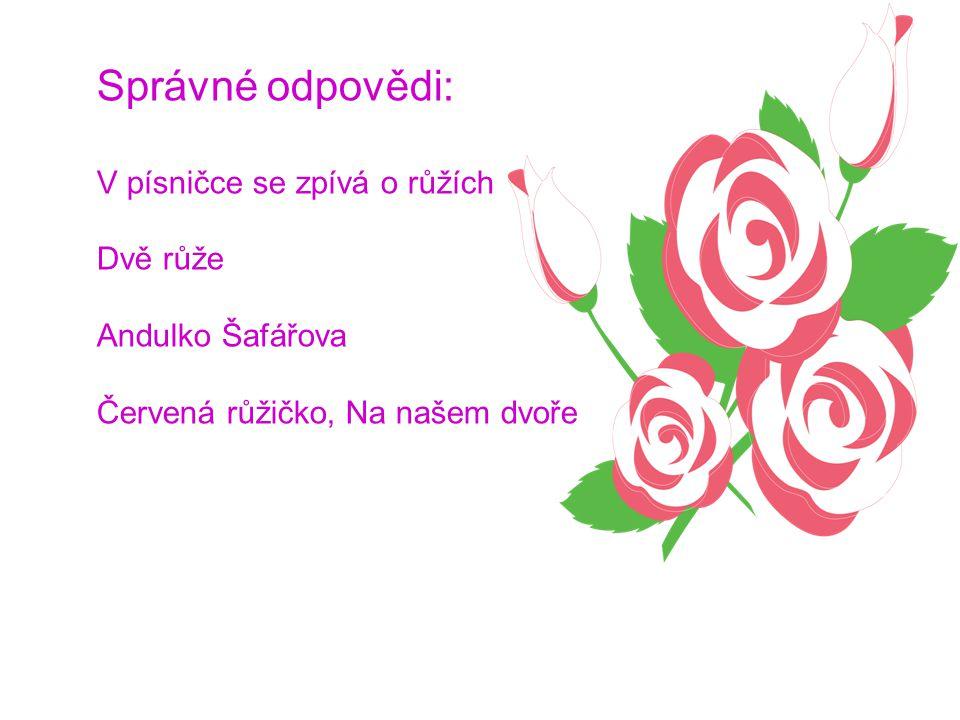 Správné odpovědi: V písničce se zpívá o růžích Dvě růže Andulko Šafářova Červená růžičko, Na našem dvoře