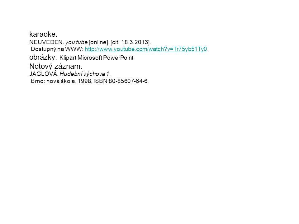 karaoke: NEUVEDEN. you tube [online]. [cit. 18.3.2013]. Dostupný na WWW: http://www.youtube.com/watch?v=Tr75yb51Ty0http://www.youtube.com/watch?v=Tr75