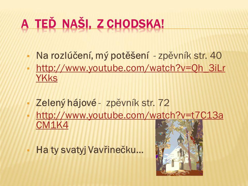 Jo ž ka Č erný http://www.youtube.com/watch?v=fzLBzIpiNYE Kdy ž jsem šel z Hradiš ť a – Já, písni č ka 2 – str.