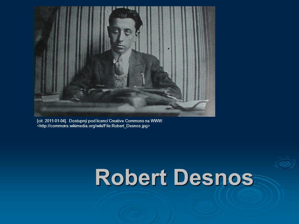 Robert Desnos [cit. 2011-01-04]. Dostupný pod licencí Creative Commons na WWW: