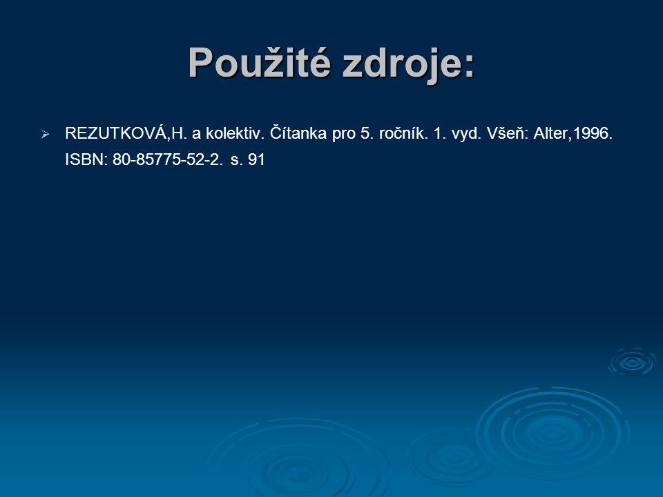 Použité zdroje:   REZUTKOVÁ,H. a kolektiv. Čítanka pro 5. ročník. 1. vyd. Všeň: Alter,1996. ISBN: 80-85775-52-2. s. 91