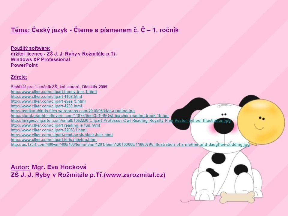 Téma: Český jazyk - Čteme s písmenem č, Č – 1. ročník Použitý software: držitel licence - ZŠ J. J. Ryby v Rožmitále p.Tř. Windows XP Professional Powe