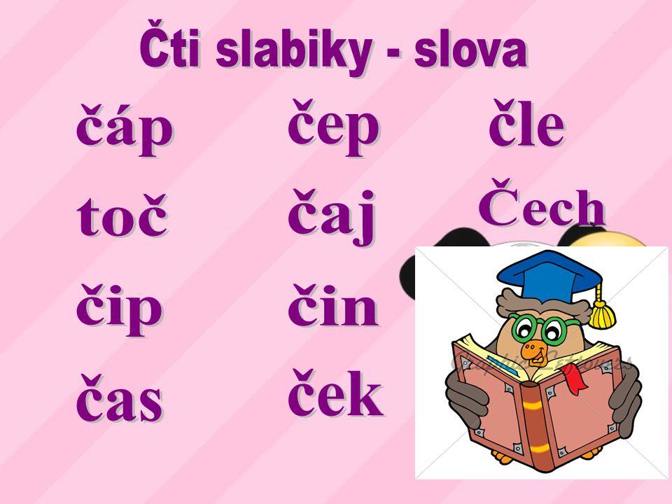 číše číča kočí oči čára káča čelo lečo četa Čechy