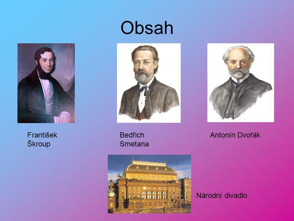 Obsah František Škroup Bedřich Smetana Antonín Dvořák Národní divadlo