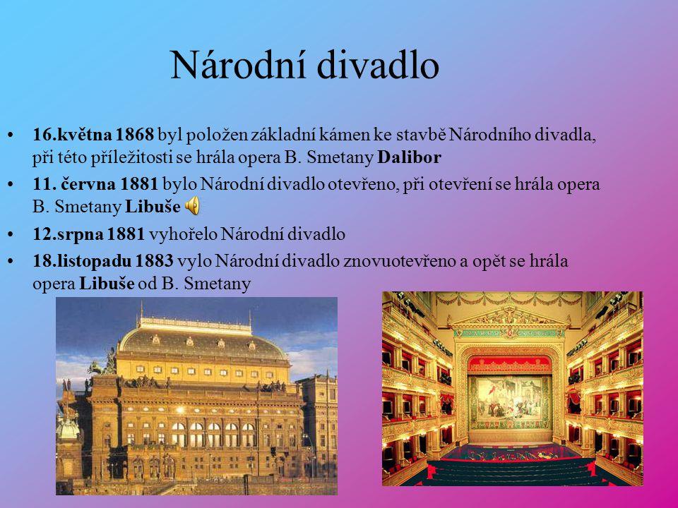 16.května 1868 byl položen základní kámen ke stavbě Národního divadla, při této příležitosti se hrála opera B.