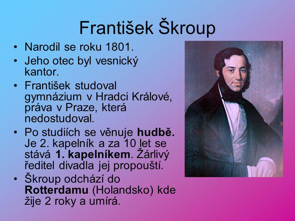 František Škroup Narodil se roku 1801.Jeho otec byl vesnický kantor.