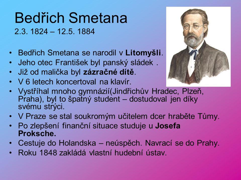 Bedřich Smetana 2.3.1824 – 12.5. 1884 Bedřich Smetana se narodil v Litomyšli.