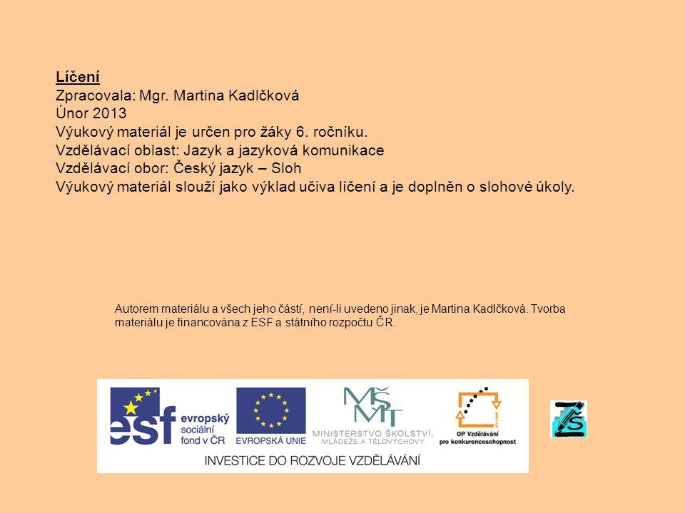 Líčení Zpracovala: Mgr. Martina Kadlčková Únor 2013 Výukový materiál je určen pro žáky 6. ročníku. Vzdělávací oblast: Jazyk a jazyková komunikace Vzdě
