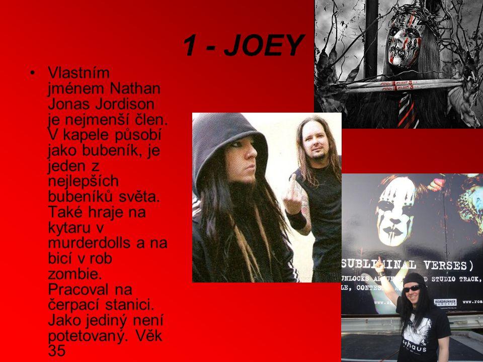 1 - JOEY Vlastním jménem Nathan Jonas Jordison je nejmenší člen.