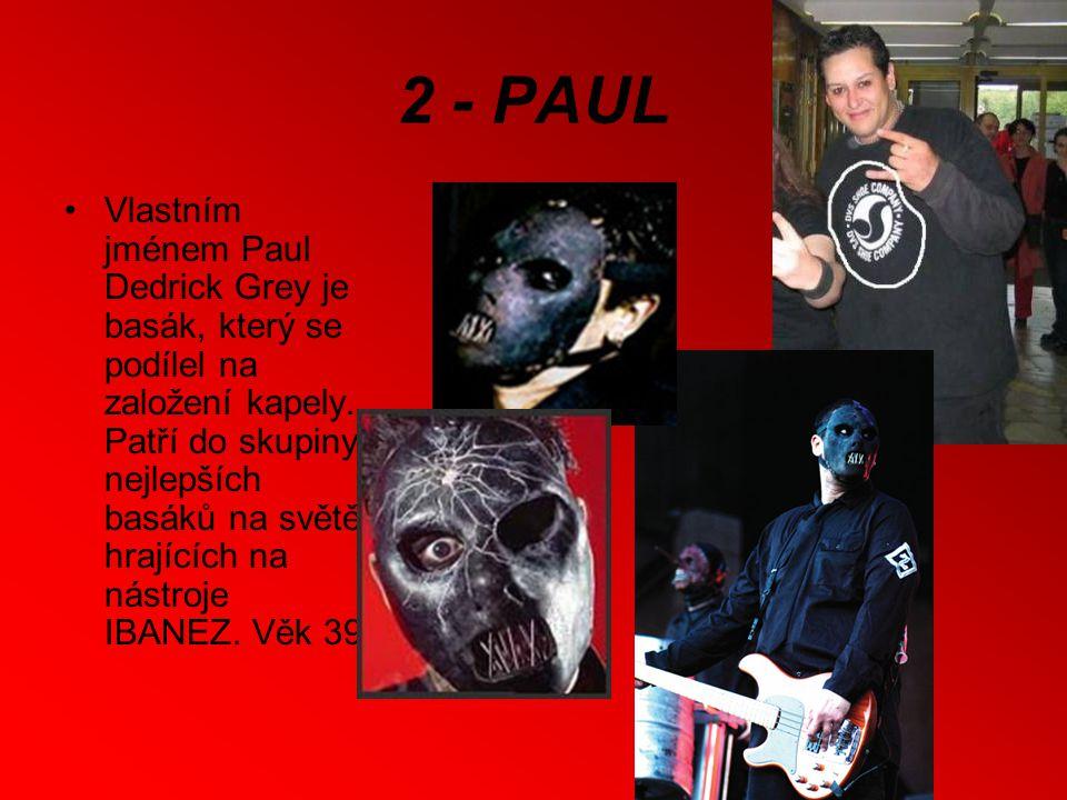 3 - CHRIS Vlastním jménem Christopher Michael Fehn je perkusionista a vokálista SlipKnoT.