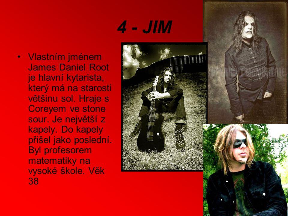 4 - JIM Vlastním jménem James Daniel Root je hlavní kytarista, který má na starosti většinu sol.
