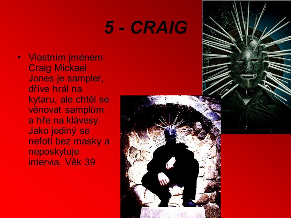 5 - CRAIG Vlastním jménem Craig Mickael Jones je sampler, dříve hrál na kytaru, ale chtěl se věnovat samplům a hře na klávesy.