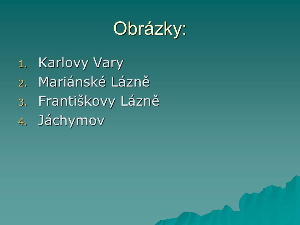 Obrázky: 1. Karlovy Vary 2. Mariánské Lázně 3. Františkovy Lázně 4. Jáchymov