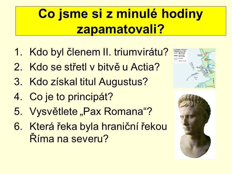 """1.Kdo byl členem II. triumvirátu? 2.Kdo se střetl v bitvě u Actia? 3.Kdo získal titul Augustus? 4.Co je to principát? 5.Vysvětlete """"Pax Romana""""? 6.Kte"""