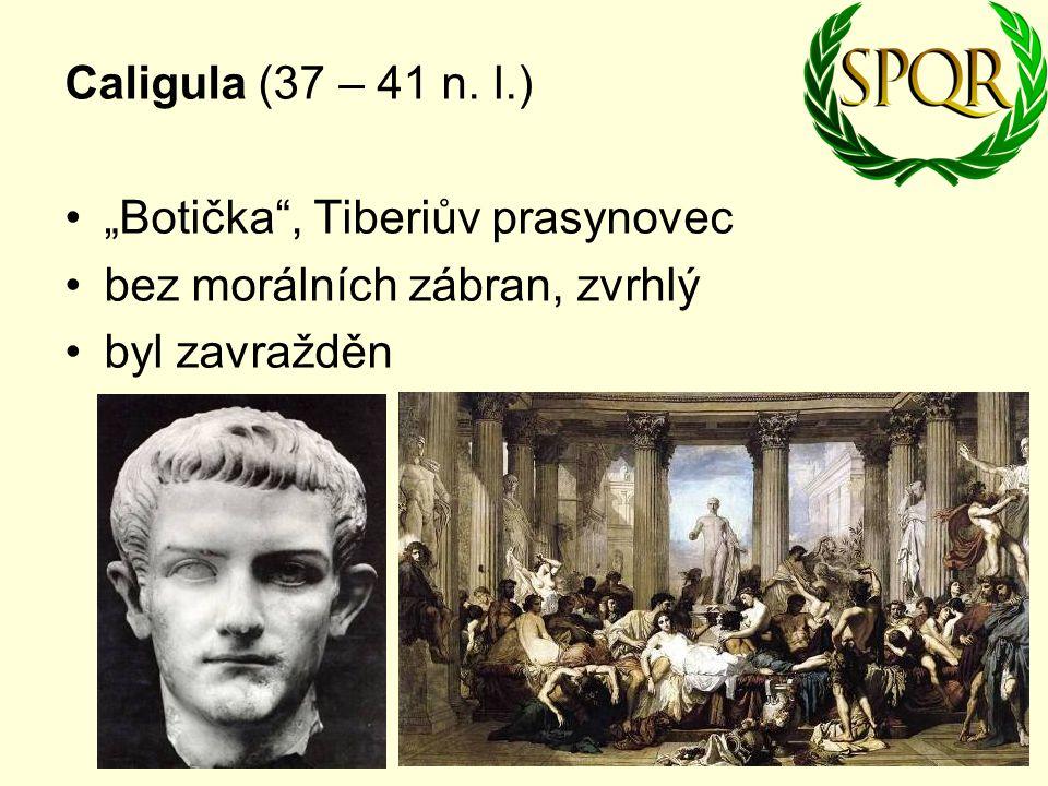 "Caligula (37 – 41 n. l.) ""Botička"", Tiberiův prasynovec bez morálních zábran, zvrhlý byl zavražděn"