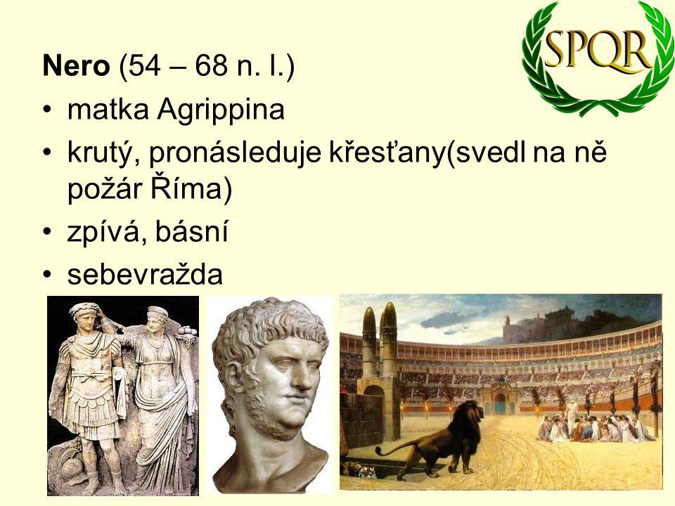 Nero (54 – 68 n. l.) matka Agrippina krutý, pronásleduje křesťany(svedl na ně požár Říma) zpívá, básní sebevražda