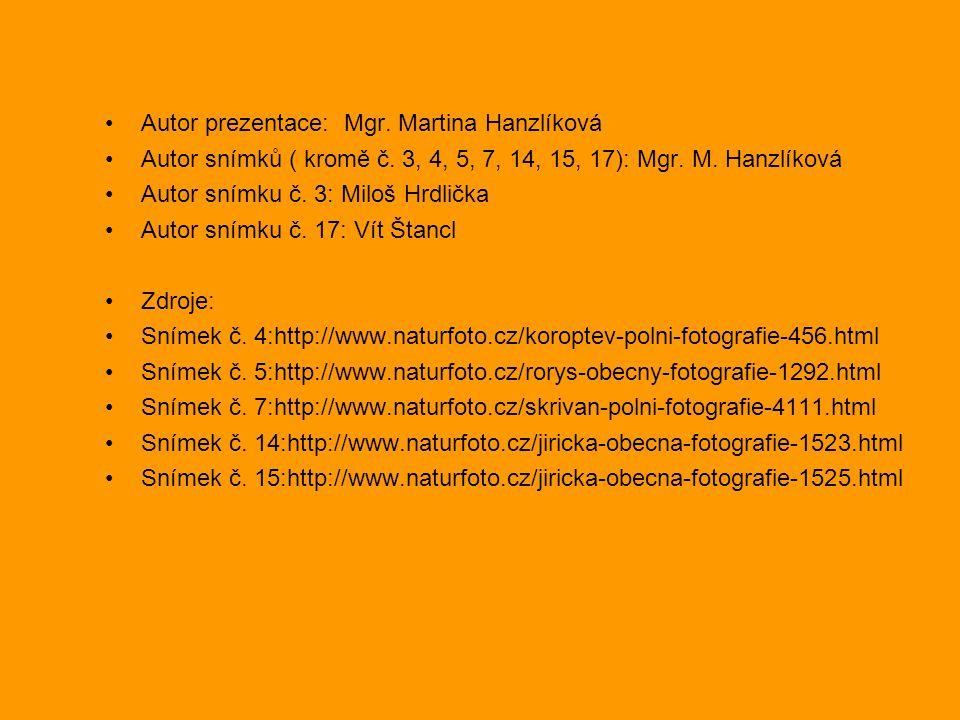 Autor prezentace: Mgr. Martina Hanzlíková Autor snímků ( kromě č. 3, 4, 5, 7, 14, 15, 17): Mgr. M. Hanzlíková Autor snímku č. 3: Miloš Hrdlička Autor