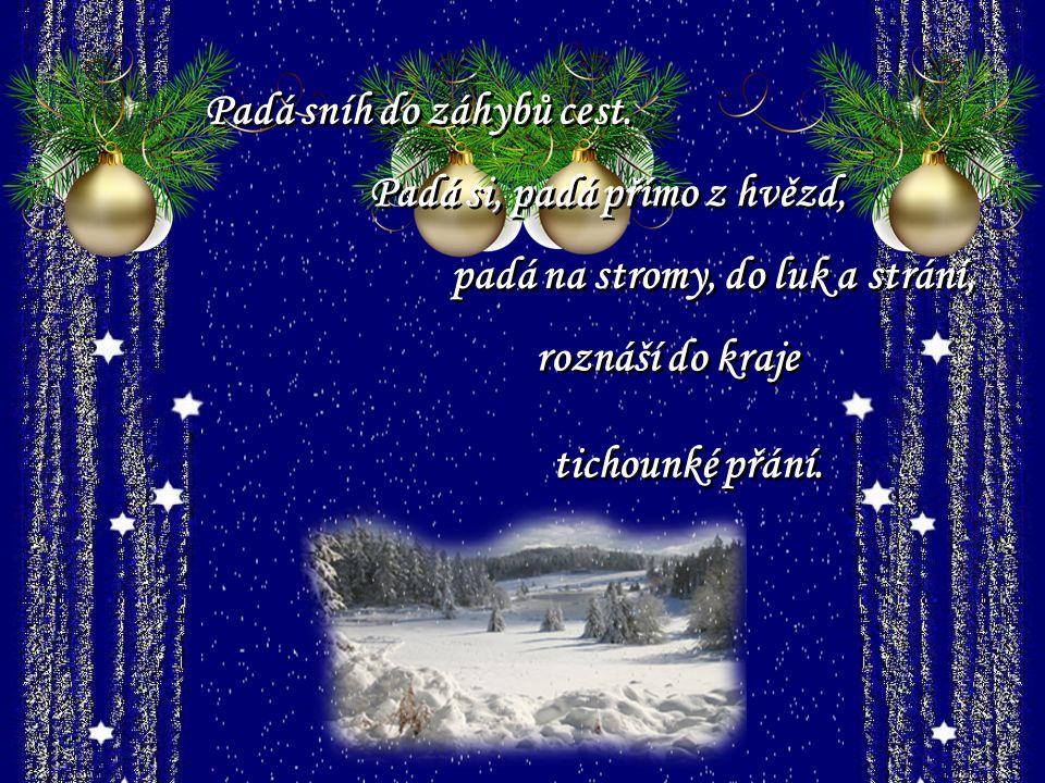 padá na stromy, do luk a strání, roznáší do kraje tichounké přání.
