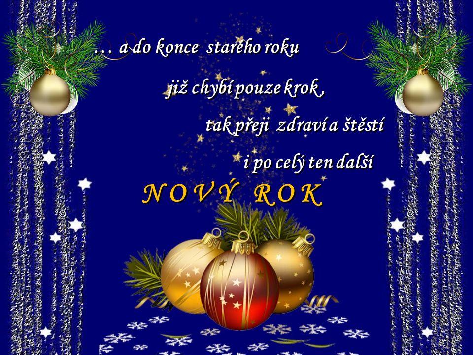 … a do konce starého roku již chybí pouze krok, tak přeji zdraví a štěstí i po celý ten další N O V Ý R O K