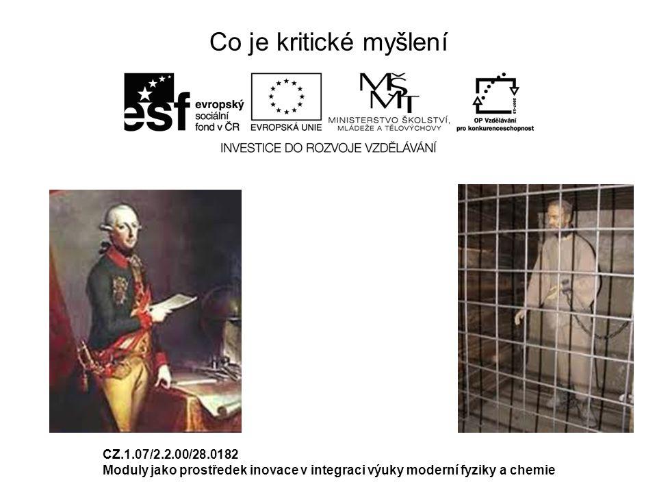 Co je kritické myšlení CZ.1.07/2.2.00/28.0182 Moduly jako prostředek inovace v integraci výuky moderní fyziky a chemie