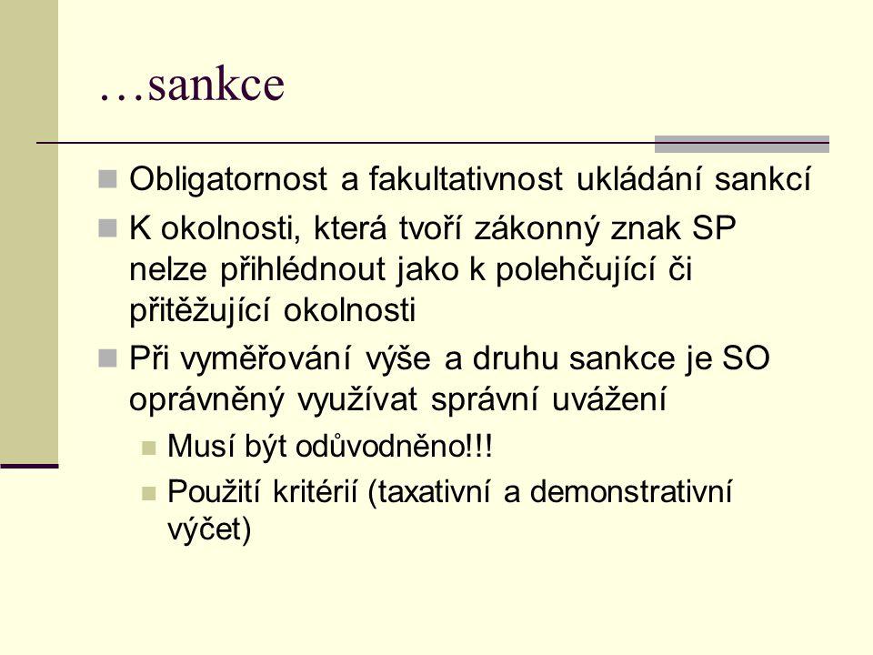 …sankce Obligatornost a fakultativnost ukládání sankcí K okolnosti, která tvoří zákonný znak SP nelze přihlédnout jako k polehčující či přitěžující okolnosti Při vyměřování výše a druhu sankce je SO oprávněný využívat správní uvážení Musí být odůvodněno!!.