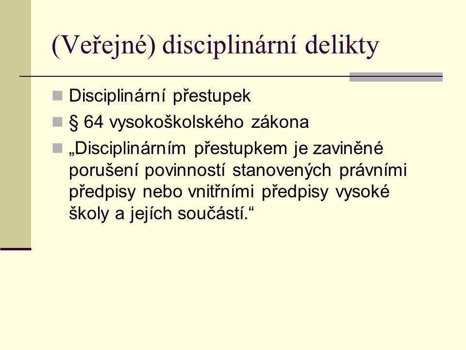 """(Veřejné) disciplinární delikty Disciplinární přestupek § 64 vysokoškolského zákona """"Disciplinárním přestupkem je zaviněné porušení povinností stanovených právními předpisy nebo vnitřními předpisy vysoké školy a jejích součástí."""