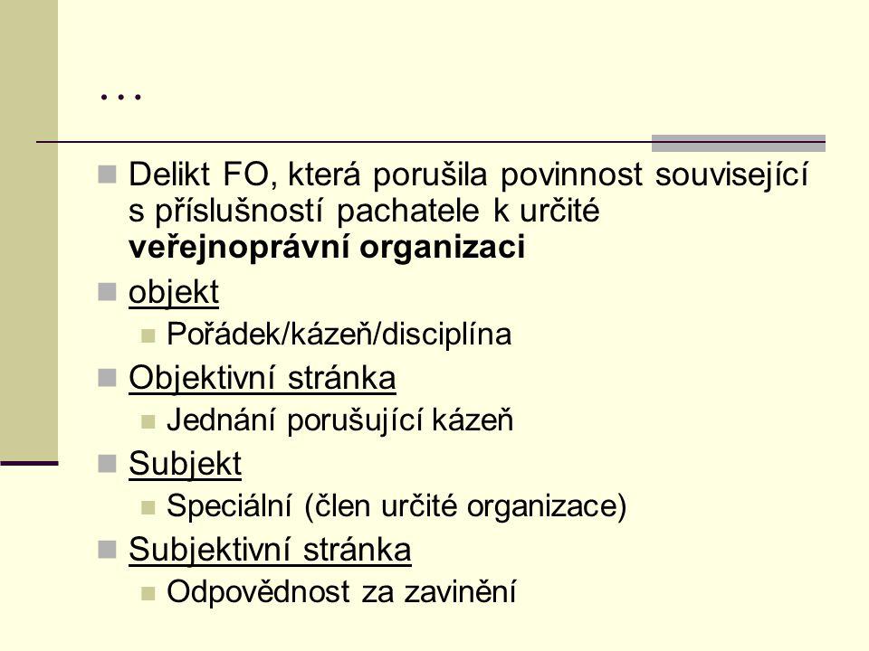 … Delikt FO, která porušila povinnost související s příslušností pachatele k určité veřejnoprávní organizaci objekt Pořádek/kázeň/disciplína Objektivn