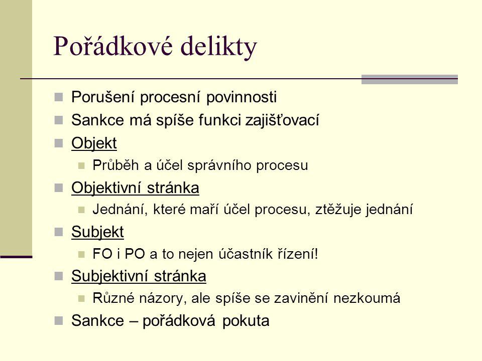 Pořádkové delikty Porušení procesní povinnosti Sankce má spíše funkci zajišťovací Objekt Průběh a účel správního procesu Objektivní stránka Jednání, k