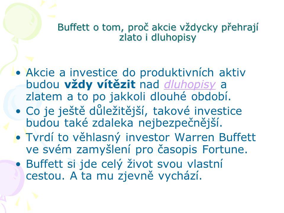 Buffett o tom, proč akcie vždycky přehrají zlato i dluhopisy Akcie a investice do produktivních aktiv budou vždy vítězit nad dluhopisy a zlatem a to p