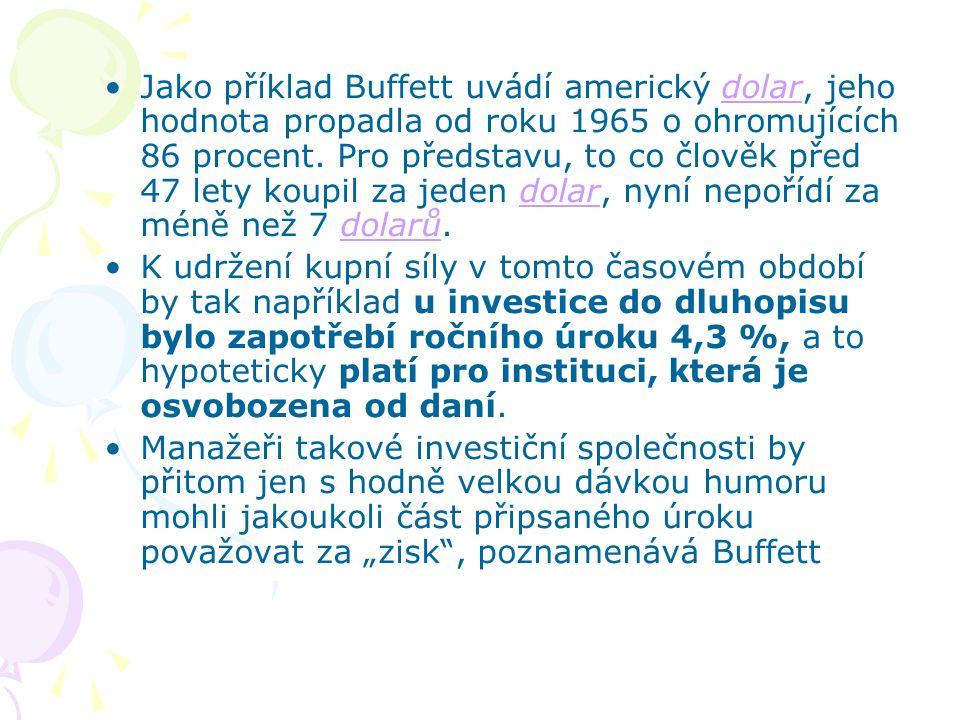 Jako příklad Buffett uvádí americký dolar, jeho hodnota propadla od roku 1965 o ohromujících 86 procent. Pro představu, to co člověk před 47 lety koup