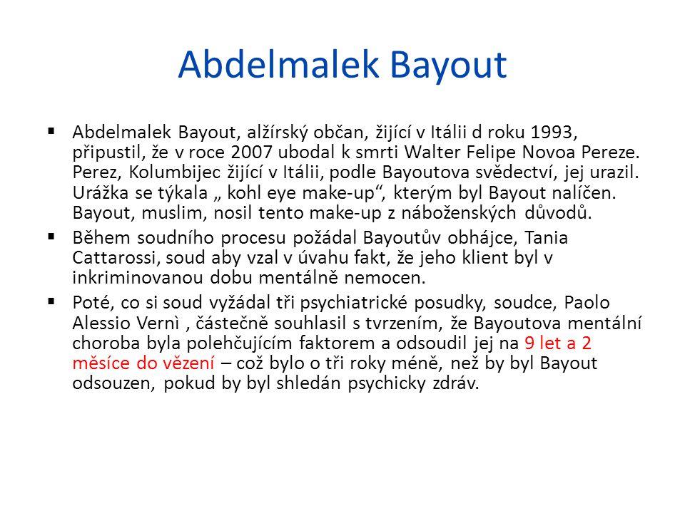 Abdelmalek Bayout  Abdelmalek Bayout, alžírský občan, žijící v Itálii d roku 1993, připustil, že v roce 2007 ubodal k smrti Walter Felipe Novoa Pereze.