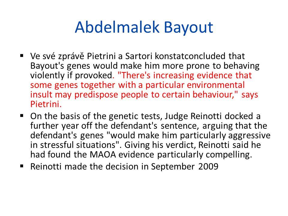 Abdelmalek Bayout  Ve své zprávě Pietrini a Sartori konstatconcluded that Bayout s genes would make him more prone to behaving violently if provoked.