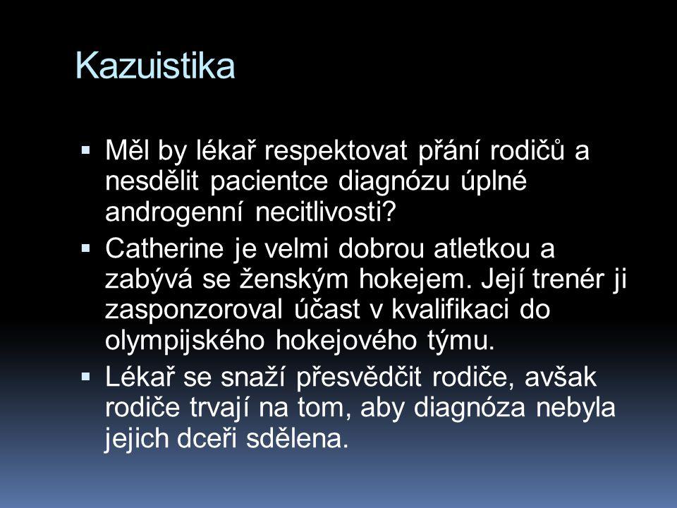 Kazuistika  Měl by lékař respektovat přání rodičů a nesdělit pacientce diagnózu úplné androgenní necitlivosti.