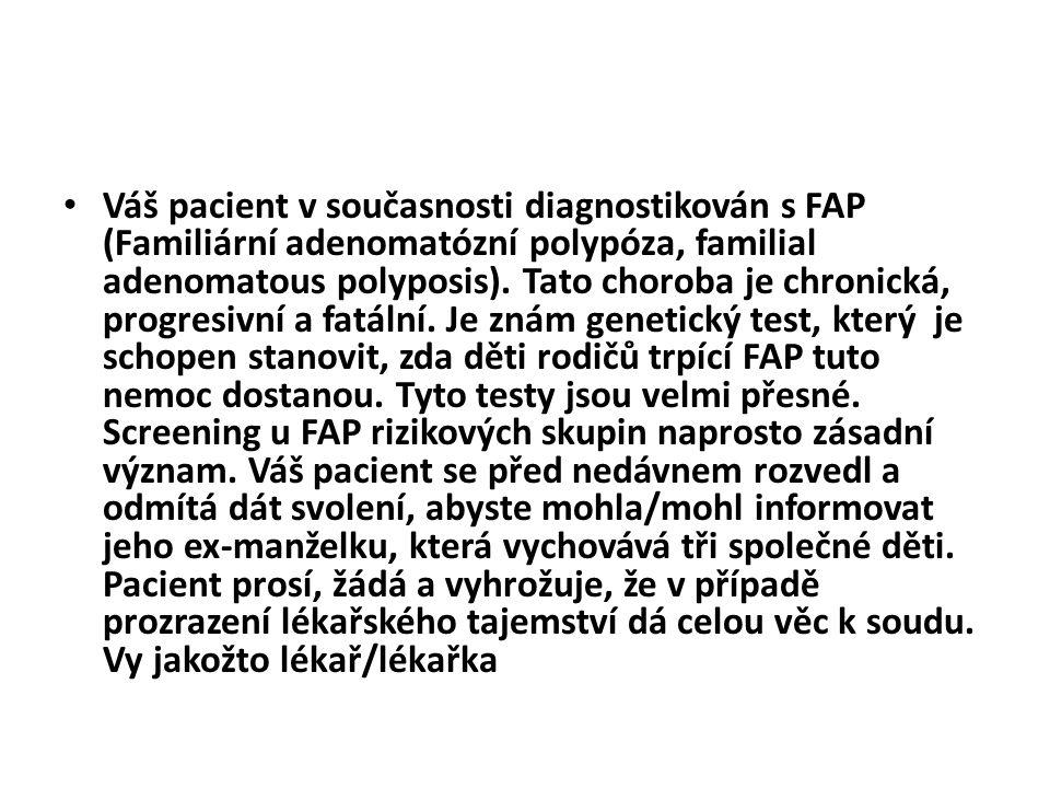 Váš pacient v současnosti diagnostikován s FAP (Familiární adenomatózní polypóza, familial adenomatous polyposis).