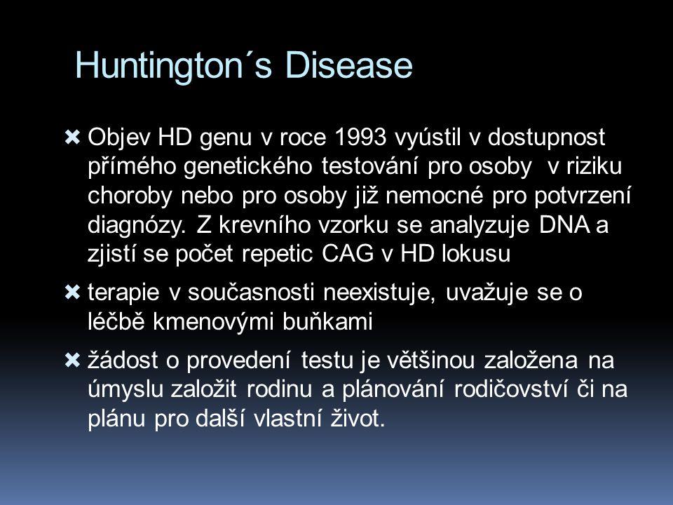 Huntington´s Disease  Objev HD genu v roce 1993 vyústil v dostupnost přímého genetického testování pro osoby v riziku choroby nebo pro osoby již nemocné pro potvrzení diagnózy.