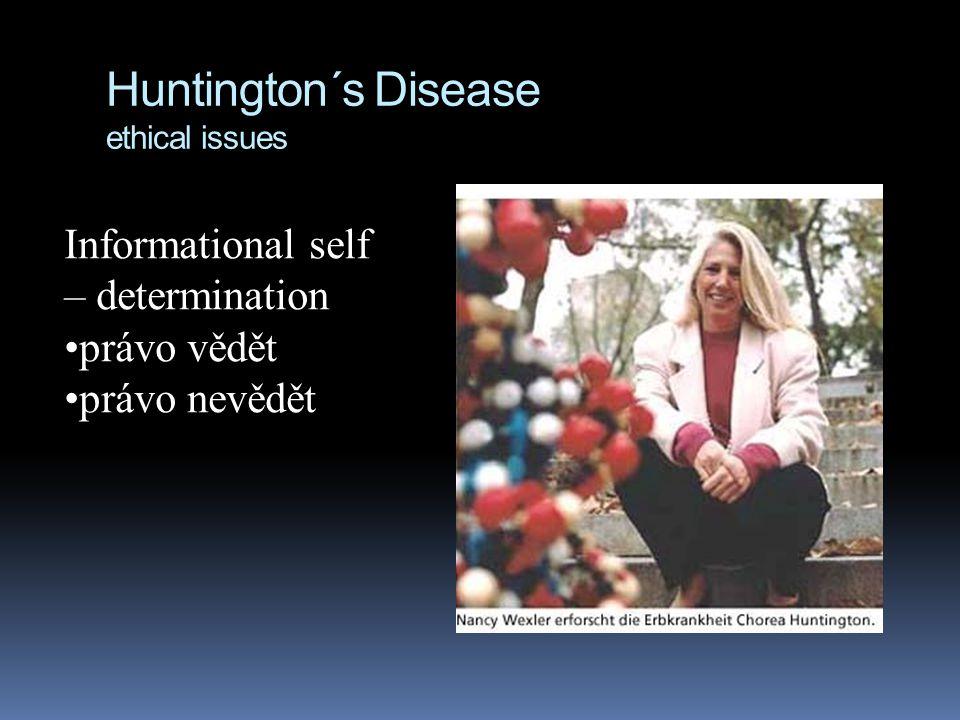 Huntington´s Disease ethical issues Informational self – determination právo vědět právo nevědět