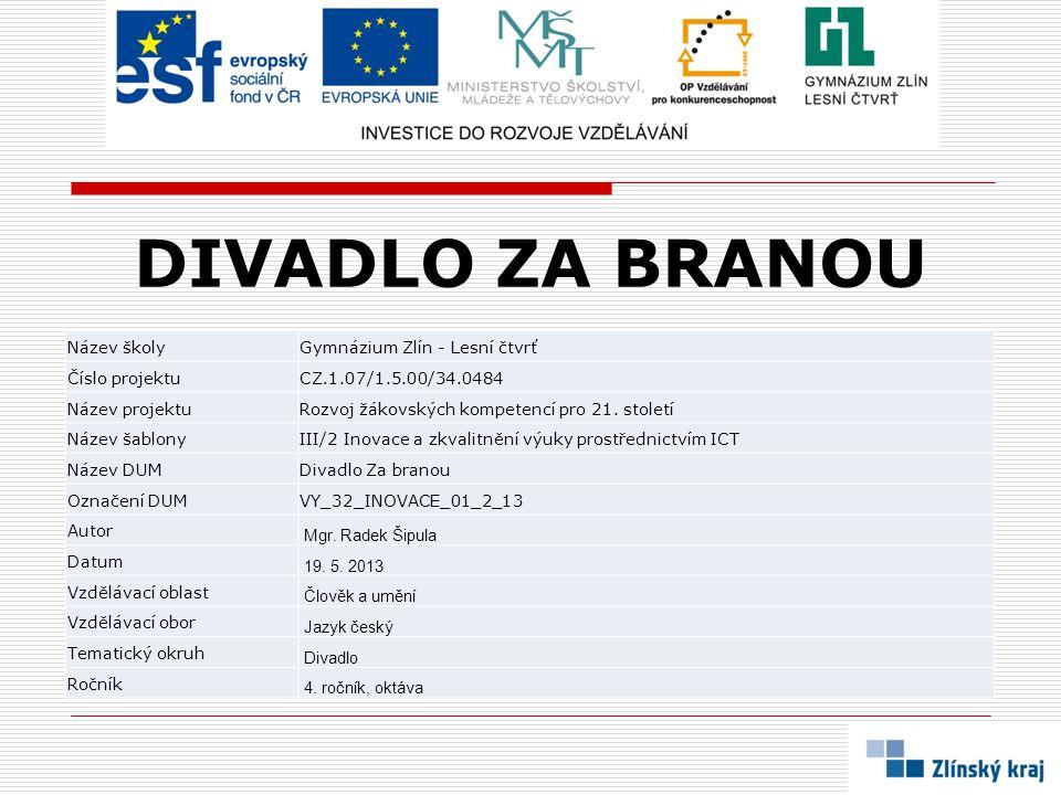 DIVADLO ZA BRANOU Název školyGymnázium Zlín - Lesní čtvrť Číslo projektuCZ.1.07/1.5.00/34.0484 Název projektuRozvoj žákovských kompetencí pro 21. stol