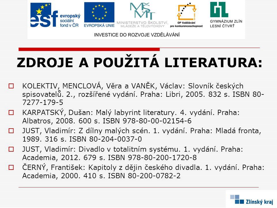 ZDROJE A POUŽITÁ LITERATURA:  KOLEKTIV, MENCLOVÁ, Věra a VANĚK, Václav: Slovník českých spisovatelů. 2., rozšířené vydání. Praha: Libri, 2005. 832 s.