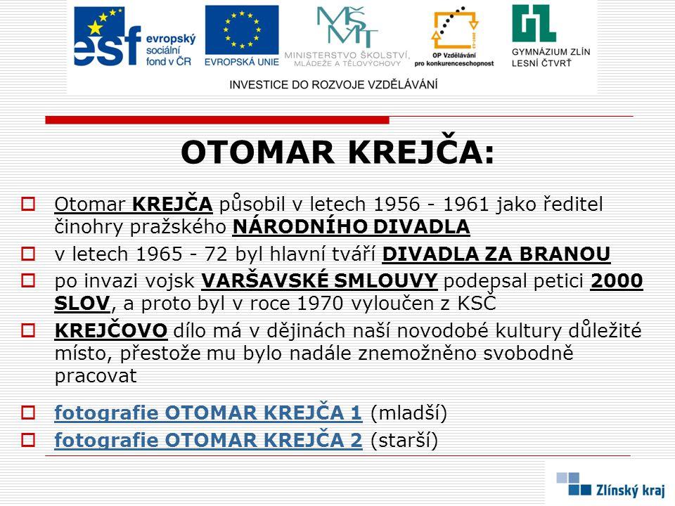 OTOMAR KREJČA:  Otomar KREJČA působil v letech 1956 - 1961 jako ředitel činohry pražského NÁRODNÍHO DIVADLA  v letech 1965 - 72 byl hlavní tváří DIV