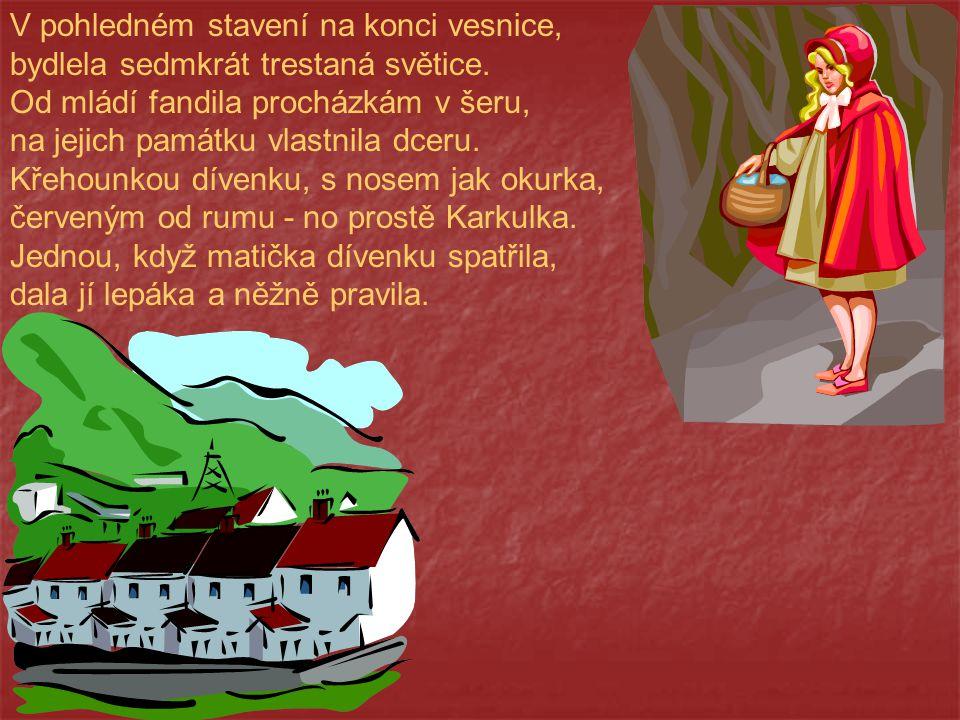 V pohledném stavení na konci vesnice, bydlela sedmkrát trestaná světice. Od mládí fandila procházkám v šeru, na jejich památku vlastnila dceru. Křehou
