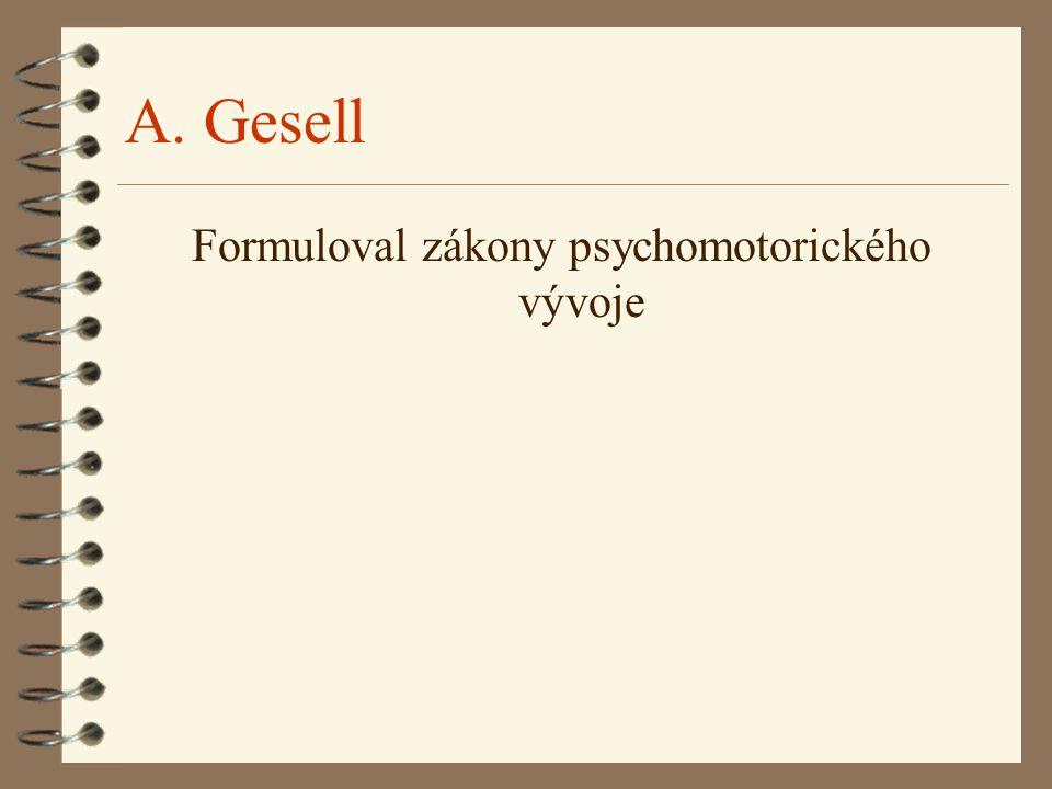 A. Gesell Formuloval zákony psychomotorického vývoje