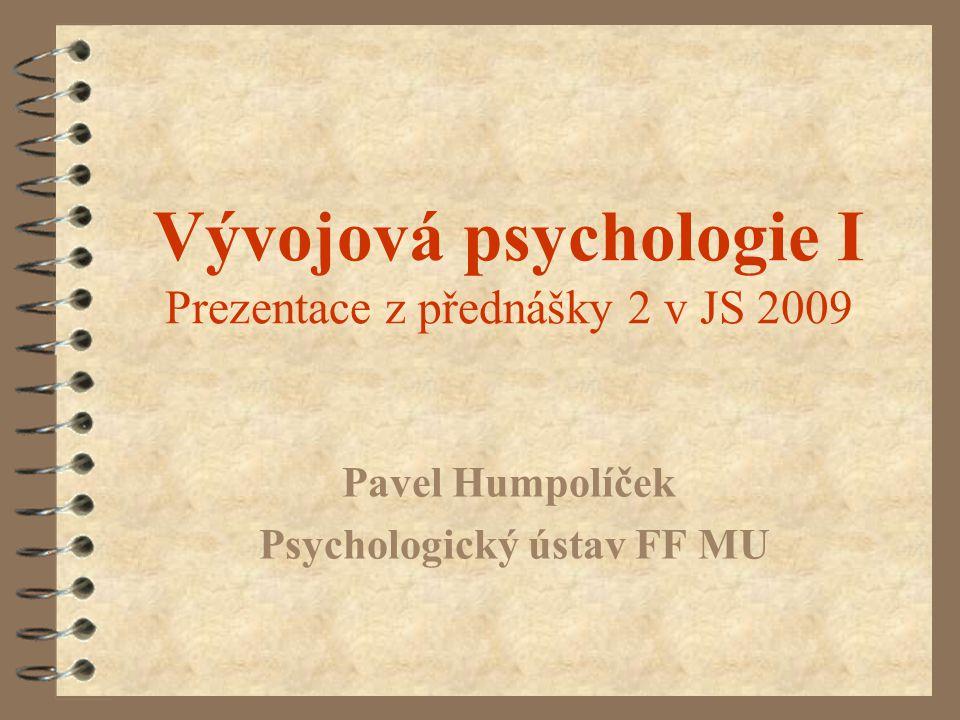 Vývojová psychologie I Prezentace z přednášky 2 v JS 2009 Pavel Humpolíček Psychologický ústav FF MU
