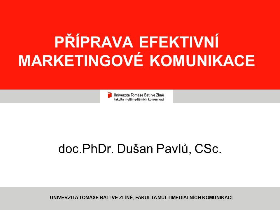 2 www.fmk.utb.cz, pavlu@fmk.utb.cz PŘÍPRAVA EFEKTIVNÍ MARKETINGOVÉ KOMUNIKACE Východiskem pro přípravu efektivní komunikace jsou tři zdroje informací: 1.názory cílové skupiny na předmět nabídky – obsah komunikace 2.