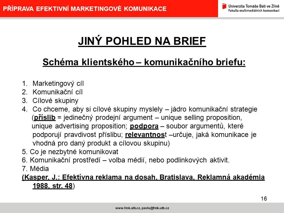 17 www.fmk.utb.cz, pavlu@fmk.utb.cz PŘÍPRAVA EFEKTIVNÍ MARKETINGOVÉ KOMUNIKACE (Vysekalová, J., Mikeš, J.: Reklama – jak dělat reklamu, Praha, Grada Publishing 2003, ISBN 80-247-0557-5, str.