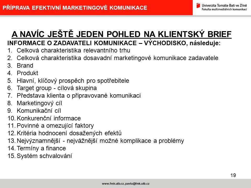 20 www.fmk.utb.cz, pavlu@fmk.utb.cz PŘÍPRAVA EFEKTIVNÍ MARKETINGOVÉ KOMUNIKACE KREATIVNÍ BRIEF – KREATIVNÍ BRIEFING Kreativního briefingu by se neměl účastnit klient – pokud souhlasí s celkovým směřováním, nemusí být přítomen diskusím kreativního teamu Pokud není něco relevantní pro spotřebitele, není to relevantní pro brief Účelem briefu není opěvování produktu Kreativci píší podle zadání, nikoliv k němu Zadání není příležitost ukázat, jak pilně jste pracovali – zadání je první tvůrčí myšlenka.