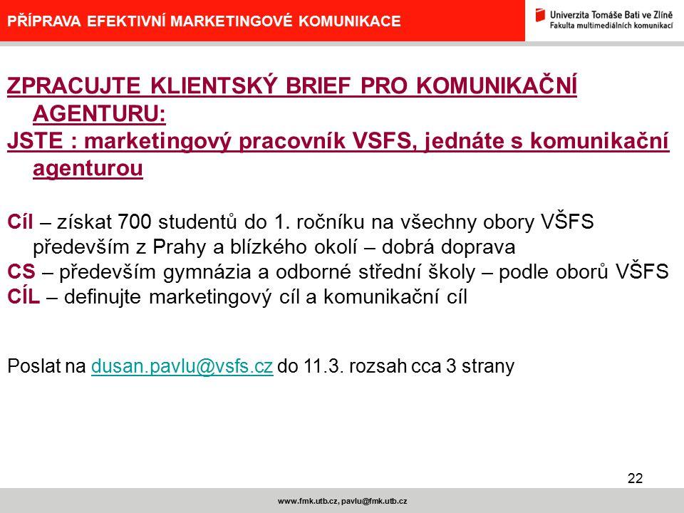 23 www.fmk.utb.cz, pavlu@fmk.utb.cz PŘÍPRAVA EFEKTIVNÍ MARKETINGOVÉ KOMUNIKACE ZPRACUJTE PRO KOMUNIKAČNÍ AGENTURU: Vaše pozice: Jste pracovník vládního výboru pro inovace a vědu Komunikační cíl – seznámit českou veřejnost s výrobkem, principem řešení, najít benefity, postupně vyvolat zájem o produkt Další fází – tu neřešíme: otevřít produktu český trh Do 17.3.