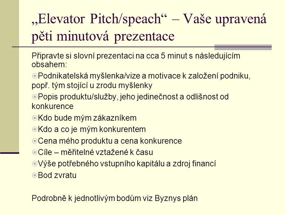 """""""Elevator Pitch/speach – Vaše upravená pěti minutová prezentace Připravte si slovní prezentaci na cca 5 minut s následujícím obsahem:  Podnikatelská myšlenka/vize a motivace k založení podniku, popř."""