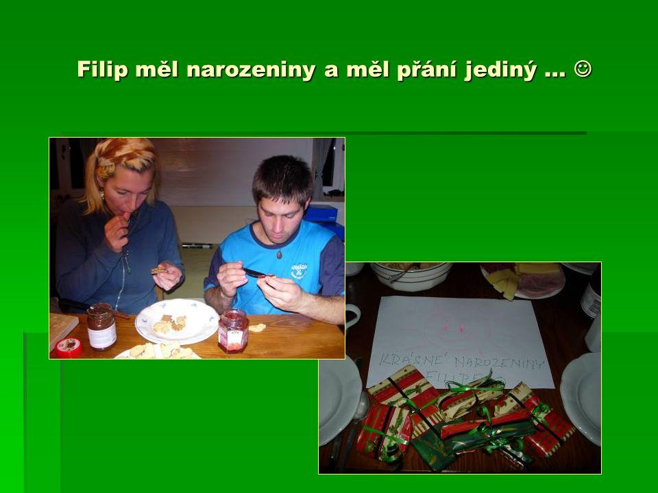 Filip měl narozeniny a měl přání jediný … Filip měl narozeniny a měl přání jediný …