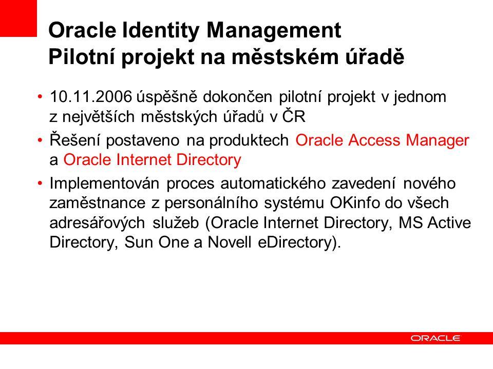 Oracle Identity Management Pilotní projekt na městském úřadě 10.11.2006 úspěšně dokončen pilotní projekt v jednom z největších městských úřadů v ČR Ře